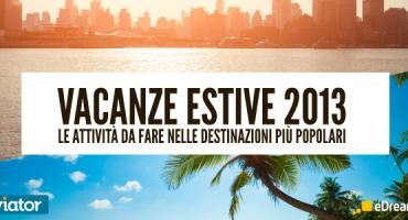 eDreams e Viator presentano: dove andare e cosa fare durante le vacanze estive 2013